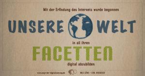"""""""Mit der Erfindung des Internets wurde begonnen, unsere Welt in all ihren Facetten digital abzubilden."""""""