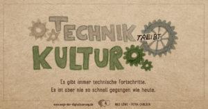 """""""Technik treibt Kultur. - Es gibt immer technische Fortschritte, es ist aber nie so schnell gegangen wie heute."""""""