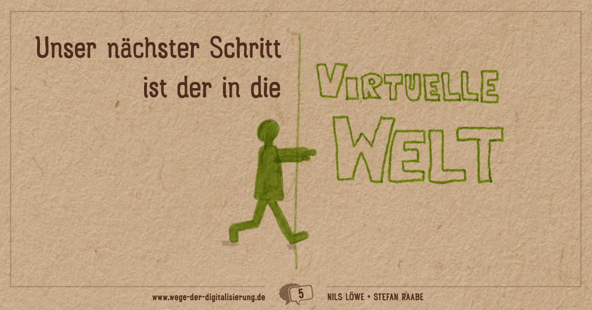 """""""Unser nächster Schritt ist der in die virtuelle Welt."""""""