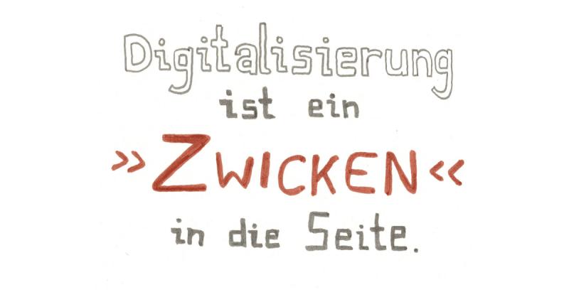 Digitalisierung ist ein Zwicken in die Seite.
