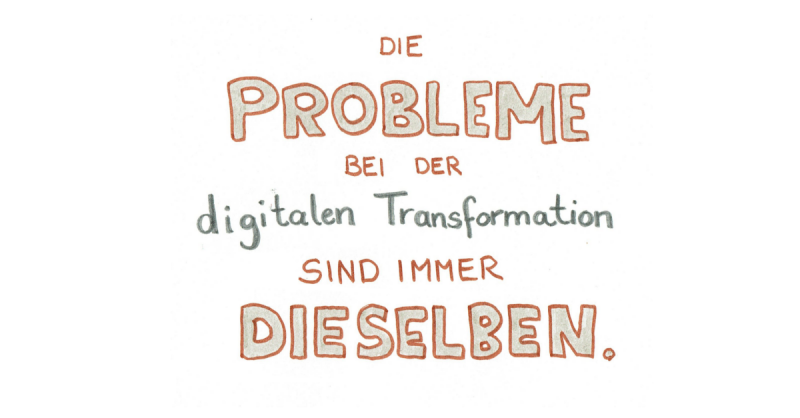 Die Probleme bei der digitalen Transformation sind immer dieselben.