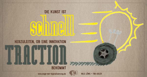"""""""Die Kunst ist, schnell herzuleiten, ob eine Innovation Traction bekommt."""""""