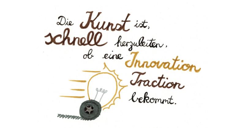 Die Kunst ist, schnell herzuleiten, ob eine Innovation Traction bekommt.