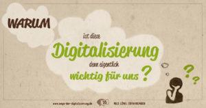 """""""Warum ist diese Digitalisierung denn eigentlich wichtig für uns?"""""""