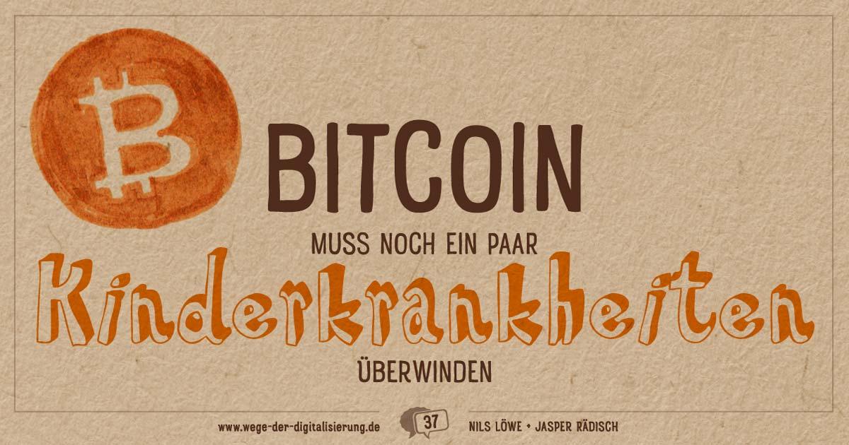 """""""Bitcoin muss noch ein paar Kinderkrankheiten überwinden."""""""