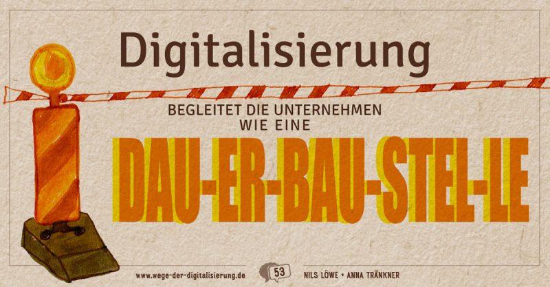 Digitalisierung begleitet die Unternehmen wie Dau-er-bau-stel-le