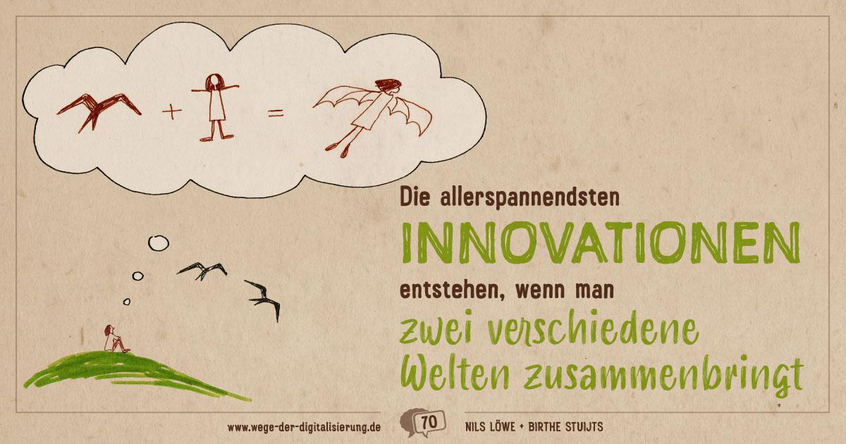 Die allerspannendsten Innovationen entstehen, wenn man zwei verschiedene Welten zusammenbringt
